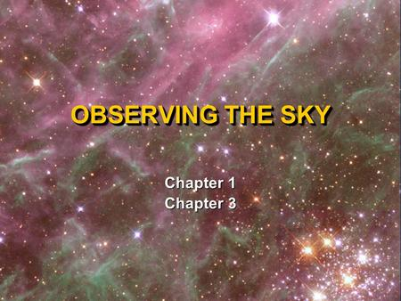 OBSERVING THE SKY Chapter 1 Chapter 3 Constellations and Navigation Constellations and Navigation ORIGINS OF ASTRONOMY.