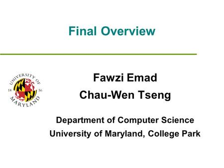 Final Overview Fawzi Emad Chau-Wen Tseng Department of Computer Science University of Maryland, College Park.