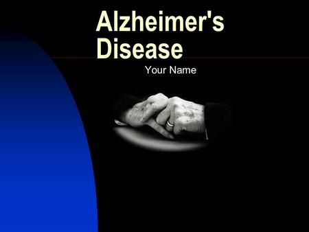 Alzheimer's Disease Your Name. Understanding Alzheimer's In 1906 Dr. Alois Alzheimer was first to describe Alzheimer's illness. Since then millions of.