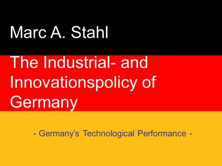Marc A. Stahl The Industrial- and Innovationspolicy of Germany - Germany's Technological Performance -