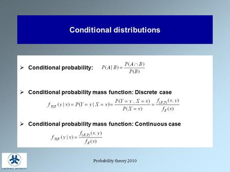 Probability theory 2010 Conditional distributions  Conditional probability:  Conditional probability mass function: Discrete case  Conditional probability.