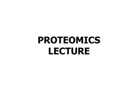 PROTEOMICS LECTURE. Genomics DNA (Gene) Functional Genomics TranscriptomicsRNA Proteomics PROTEIN Metabolomics METABOLITE Transcription Translation Enzymatic.