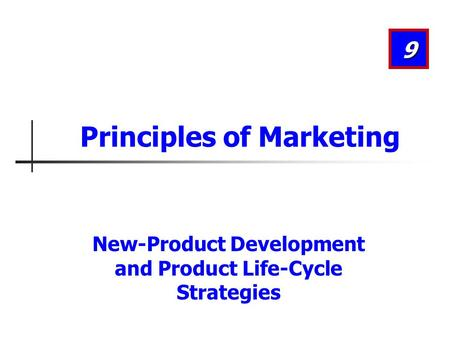 New-Product Development and Product Life-Cycle Strategies 9 Principles of Marketing.