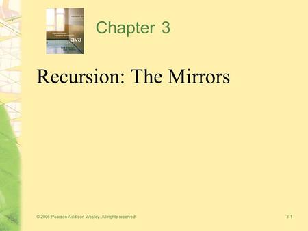 © 2006 Pearson Addison-Wesley. All rights reserved3-1 Chapter 3 Recursion: The Mirrors.