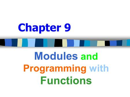 Chapter 9 Modules and Programming with Functions.