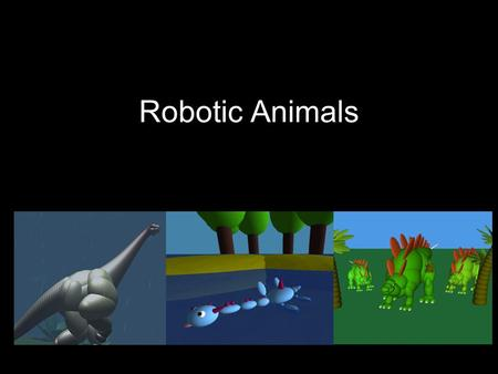 Robotic Animals. New Concepts 3 Dimensional World Full Screen Animation Multiple Frames of Reference Camera vs Object Motion Lighting Complex Hierarchical.