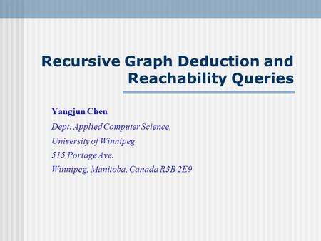 Recursive Graph Deduction and Reachability Queries Yangjun Chen Dept. Applied Computer Science, University of Winnipeg 515 Portage Ave. Winnipeg, Manitoba,