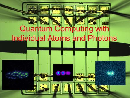 Quantum Computing with Individual Atoms and Photons.