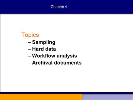 Chapter 4 Topics –Sampling –Hard data –Workflow analysis –Archival documents.