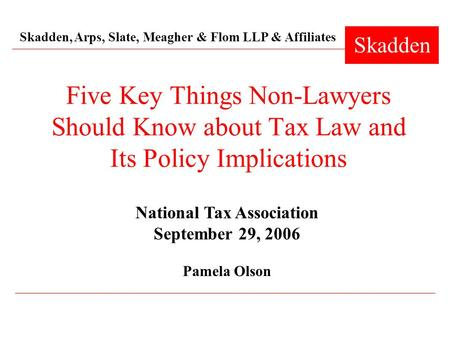 Skadden, Arps, Slate, Meagher & Flom LLP & Affiliates Skadden Five Key Things Non-Lawyers Should Know about Tax Law and Its Policy Implications National.
