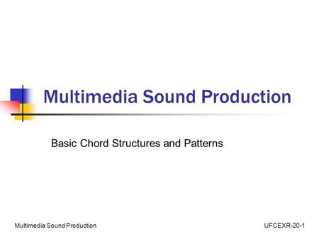UFCEXR-20-1Multimedia Sound Production Basic Chord Structures and Patterns.