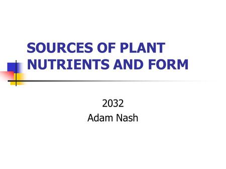 SOURCES OF PLANT NUTRIENTS AND FORM
