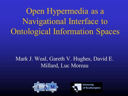 Mark J. Weal, Gareth V. Hughes, David E. Millard, Luc Moreau Open Hypermedia as a Navigational Interface to Ontological Information Spaces.