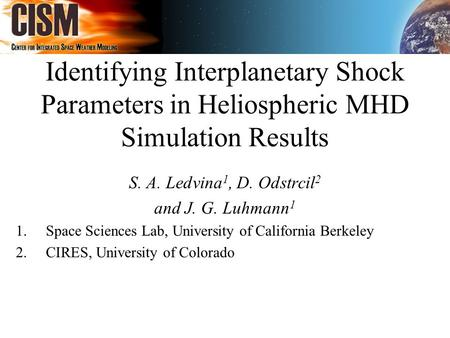 Identifying Interplanetary Shock Parameters in Heliospheric MHD Simulation Results S. A. Ledvina 1, D. Odstrcil 2 and J. G. Luhmann 1 1.Space Sciences.