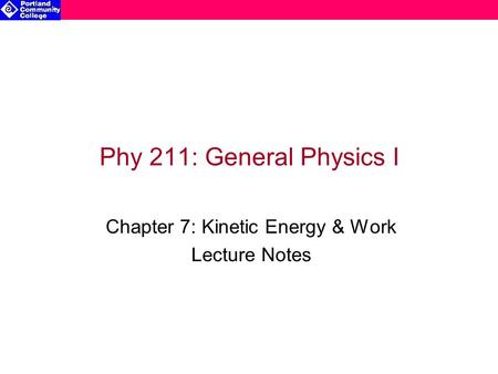 Phy 211: General Physics I Chapter 7: Kinetic Energy & Work Lecture Notes.