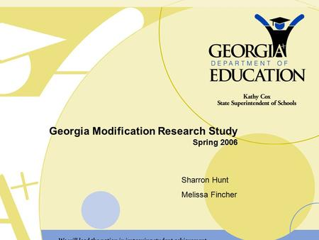 Georgia Modification Research Study Spring 2006 Sharron Hunt Melissa Fincher.