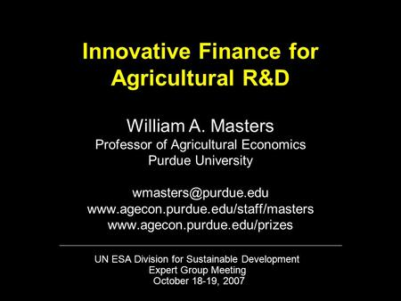 Innovative Finance for Agricultural R&D William A. Masters Professor of Agricultural Economics Purdue University