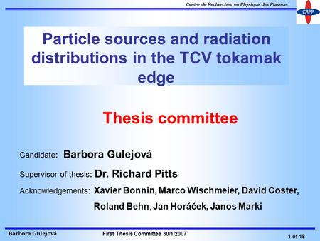 Barbora Gulejová 1 of 18 Centre de Recherches en Physique des Plasmas First Thesis Committee 30/1/2007 Particle sources and radiation distributions in.