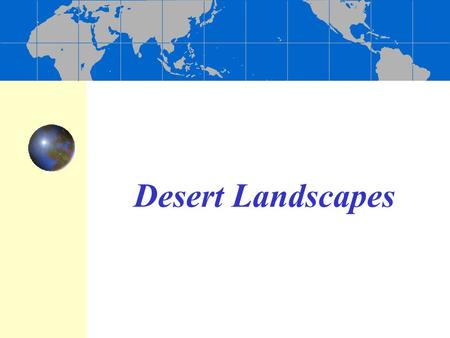 Desert Landscapes. Deserts Dry regions cover 30 percent of Earth's land surface Distribution and causes of dry lands Two climatic types are commonly.