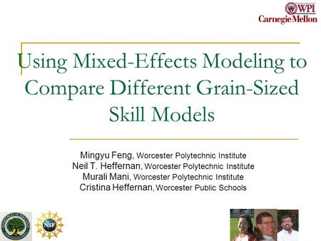 Using Mixed-Effects Modeling to Compare Different Grain-Sized Skill Models Mingyu Feng, Worcester Polytechnic Institute Neil T. Heffernan, Worcester Polytechnic.
