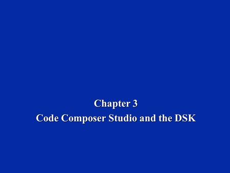 Chapter 3 Code Composer Studio and the DSK. Dr. Naim Dahnoun, Bristol University, (c) Texas Instruments 2002 Chapter 3, Slide 2 Learning Objectives 
