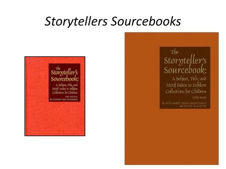 Storytellers Sourcebooks. How the SS works? Subject Index Title Index Motif Index Ethnic and Geographic Index Bibliography.