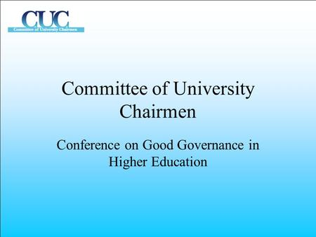 Committee of University Chairmen Conference on Good Governance in Higher Education.