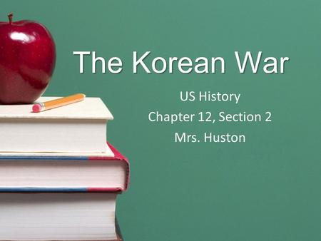 The Korean War US History Chapter 12, Section 2 Mrs. Huston.