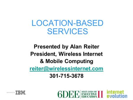 LOCATION-BASED SERVICES Presented by Alan Reiter President, Wireless Internet & Mobile Computing 301-715-3678.