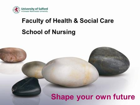 Faculty of Health & Social Care School of Nursing Shape your own future.