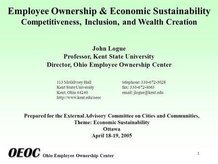 1 Employee Ownership & Economic Sustainability Competitiveness, Inclusion, and Wealth Creation John Logue Professor, Kent State University Director, Ohio.