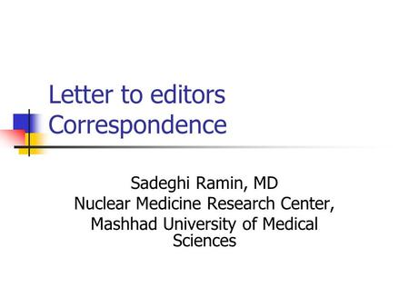 Letter to editors Correspondence Sadeghi Ramin, MD Nuclear Medicine Research Center, Mashhad University of Medical Sciences.