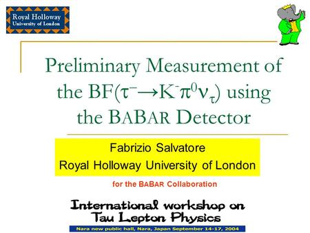 Preliminary Measurement of the BF(   → K -  0  ) using the B A B AR Detector Fabrizio Salvatore Royal Holloway University of London for the B A B AR.