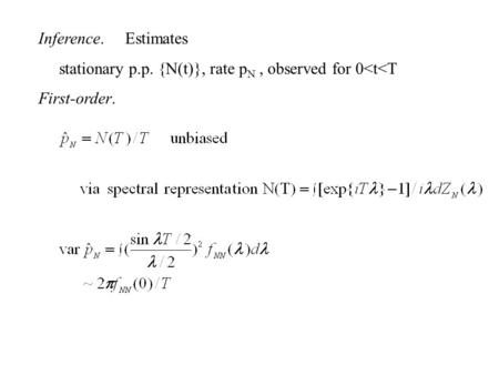 Inference. Estimates stationary p.p. {N(t)}, rate p N, observed for 0