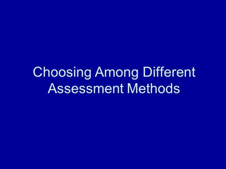 Choosing Among Different Assessment Methods. Learning Objectives  Determine which assessment is best to utilize in the hiring process  Learn what required.