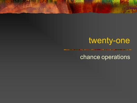 Twenty-one chance operations. Fortune telling and meditation Examples: Tarot, I Ching, Astrology Introduce chance operations into a system of signs Results.