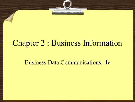 Chapter 2 : Business Information Business Data Communications, 4e.