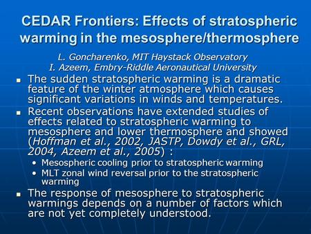 CEDAR Frontiers: Effects of stratospheric warming in the mesosphere/thermosphere L. Goncharenko, MIT Haystack Observatory I. Azeem, Embry-Riddle Aeronautical.