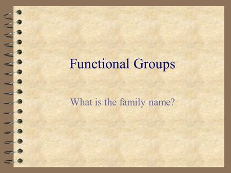 Functional Groups What is the family name?.