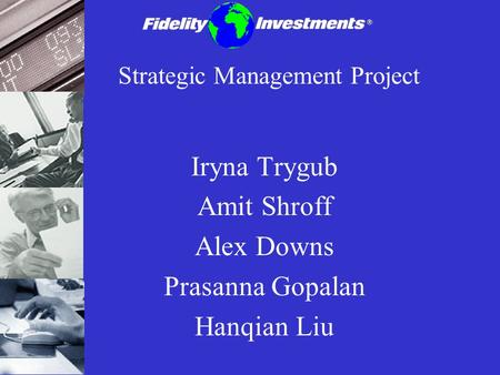 Strategic Management Project Iryna Trygub Amit Shroff Alex Downs Prasanna Gopalan Hanqian Liu.