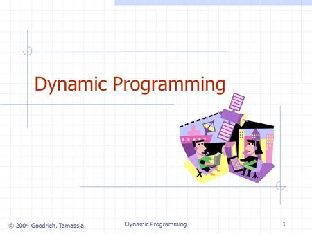 © 2004 Goodrich, Tamassia Dynamic Programming1. © 2004 Goodrich, Tamassia Dynamic Programming2 Matrix Chain-Products (not in book) Dynamic Programming.