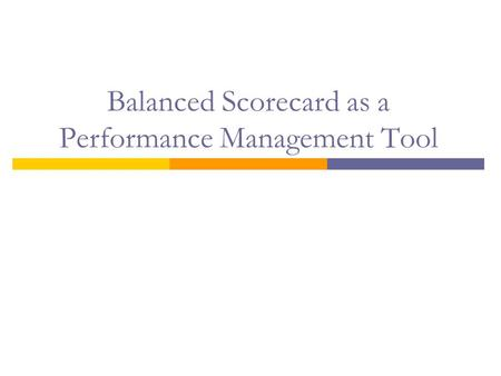 Balanced Scorecard as a Performance Management Tool.