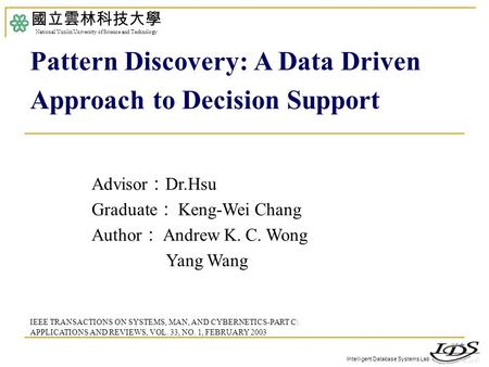 Intelligent Database Systems Lab Advisor : Dr.Hsu Graduate : Keng-Wei Chang Author : Andrew K. C. Wong Yang Wang 國立雲林科技大學 National Yunlin University of.
