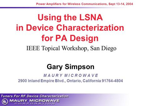 Power Amplifiers for Wireless Communications, Sept 13-14, 2004 Using the LSNA in Device Characterization for PA Design Gary Simpson M A U R Y M I C R O.