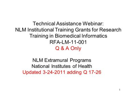Technical Assistance Webinar: NLM Institutional Training Grants for Research Training in Biomedical Informatics RFA-LM-11-001 Q & A Only NLM Extramural.