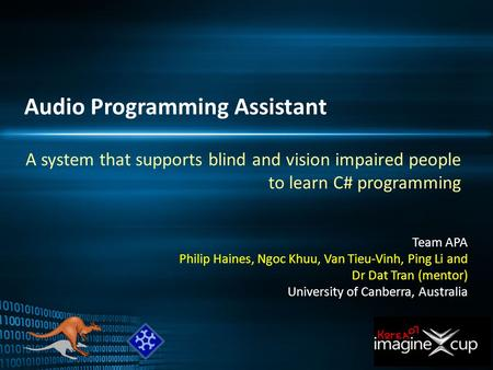 Audio Programming Assistant A system that supports blind and vision impaired people to learn C# programming Team APA Philip Haines, Ngoc Khuu, Van Tieu-Vinh,