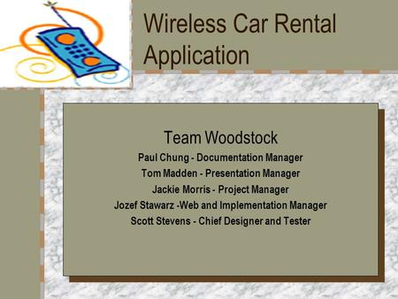 Wireless Car Rental Application Your Logo Here Team Woodstock Paul Chung - Documentation Manager Tom Madden - Presentation Manager Jackie Morris - Project.