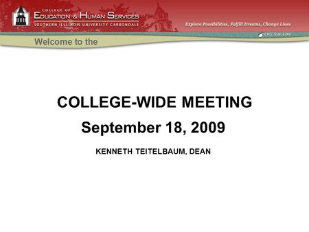 COLLEGE-WIDE MEETING Welcome to the September 18, 2009 KENNETH TEITELBAUM, DEAN.