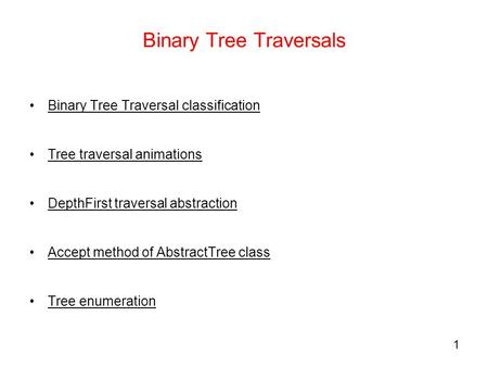 1 Binary Tree Traversals Binary Tree Traversal classification Tree traversal animations DepthFirst traversal abstraction Accept method of AbstractTree.