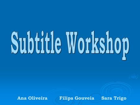 Ana OliveiraFilipa GouveiaSara Trigo. Subtitle Workshop → It's free software →It's one of the most efficient and complete subtitle editing tools → It's.